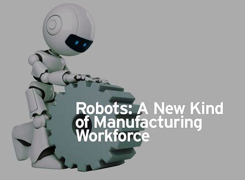Robots A New Kind of Manufacturing Workforce